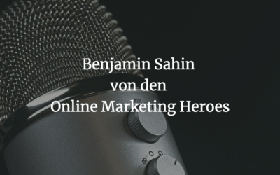 Aktuelle Förderungen in der Corona-Krise und wie man eine erfolgreiche Marketingagentur aufbaut – Interview mit Benjamin Sahin von den Online Marketing Heroes